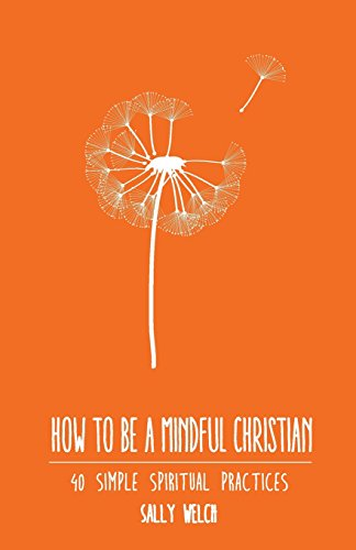how-to-be-a-mindful-christian-40-simple-spiritual-practices