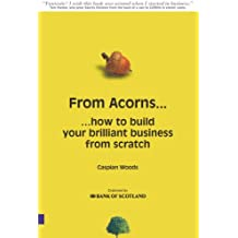 From Acorns...: ... how to start your brilliant business from scratch