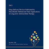 Drug Delivery Devices Fabricated by Microfluidic Method and Their Applications