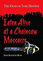 Eaten Alive at a Chainsaw Massacre: The Films of Tobe Hooper by John Kenneth Muir (2009-05-30)