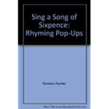 Sing a Song of Sixpence: Rhyming Pop-Ups by Nursery rhymes; Toy and movable b...