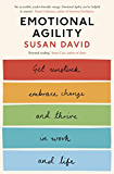 Emotional Agility: Get Unstuck, Embrace Change and Thrive in Work and Life