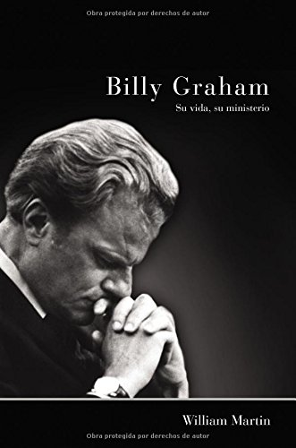 Billy Graham - Su Vida, Su Ministerio por William C. Martin
