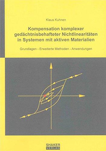 Kompensation komplexer gedächtnisbehafteter Nichtlinearitäten in Systemen mit aktiven Materialien: Grundlagen - Erweiterte Methoden - Anwendungen (Berichte aus der Steuerungs- und Regelungstechnik)