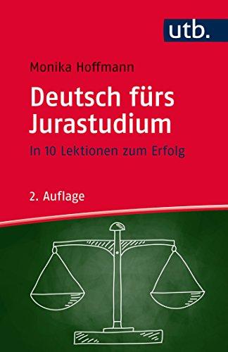 Deutsch fürs Jurastudium: In 10 Lektionen zum Erfolg