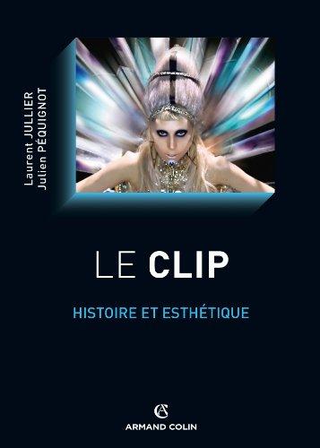Le clip : Histoire et esthétique (Cinéma / Arts Visuels)