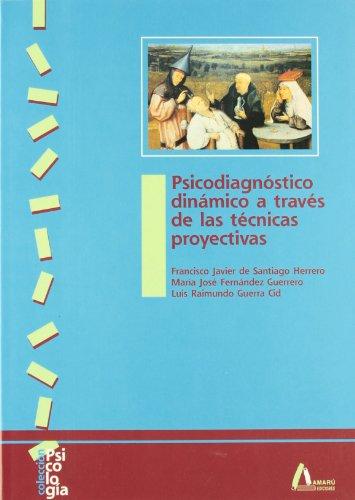 Psicodiagnóstico dinámico a través de las técnicas proyectivas (Psicología) por Francisco Javier de Santiago Herrero