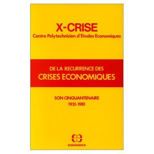 De la récurrence des crises économiques: X-Crise, Centre polytechnicien d'études économiques : son cinquantenaire 1931-1981