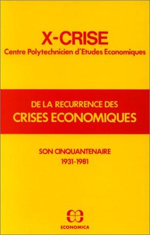 De la récurrence des crises économiques: X-Crise, Centre polytechnicien d'études économiques : son cinquantenaire 1931-1981 par X-Crise