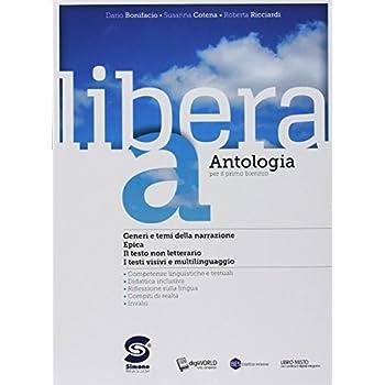 Libera. Antologia. Per Il Primo Biennio Delle Scuole Superiori. Con Ebook. Con Espansione Online: A-C-D