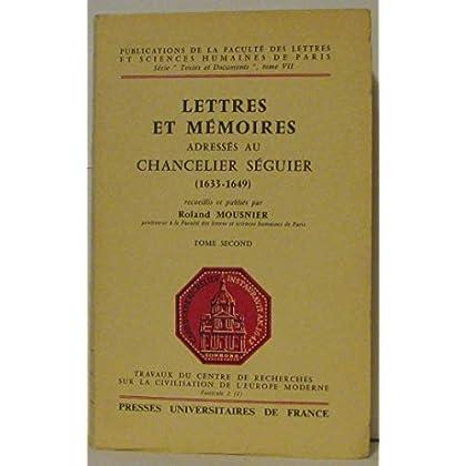 Lettres et mémoires adressés au Chancelier Séguier ( 1633-1649 ) les 2 tomes