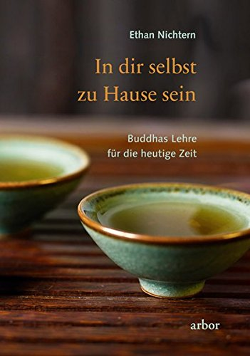 In dir selbst zu Hause sein: Buddhas Lehre für die heutige Zeit