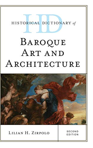 Historical Dictionary of Baroque Art and Architecture - 2nd ed (Historical Dictionaries of Literature and the Arts)