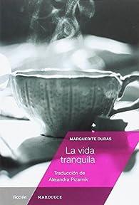La vida tranquila par Marguerite Duras
