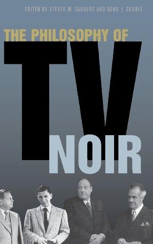 The Philosophy of TV Noir (The Philosophy of Popular Culture)