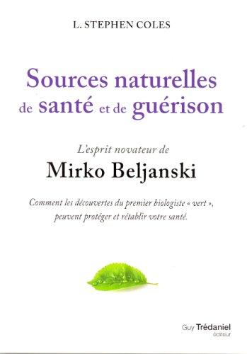 Sources naturelles de sant et de gurison : L'esprit novateur de Mirko Beljanski