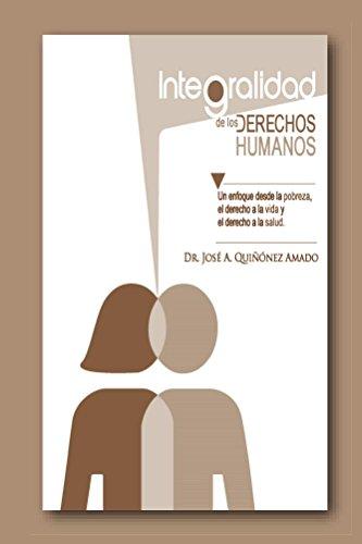 Integralidad de los Derechos Humanos: Un enfoque desde la pobreza, el derecho a la vida y el derecho a la salud por José Quiñónez Amado