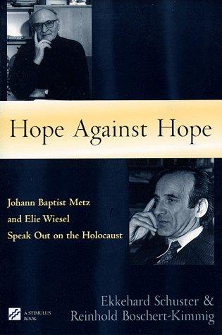Hope Against Hope: Johann Baptist Metz and Elie Wiesel Speak Out on the Holocaust (Studies in Judaism and Christianity) por Ekkehard Schuster