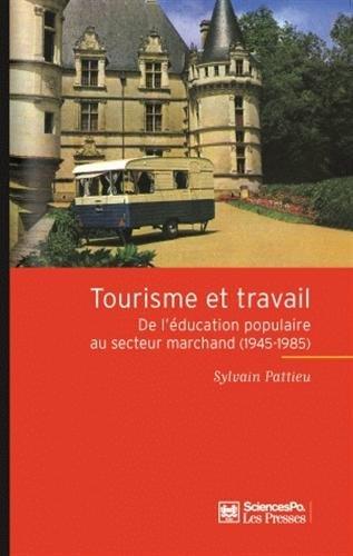 Tourisme et travail : De l'éducation populaire au secteur marchand (1945-1985) par Sylvain Pattieu