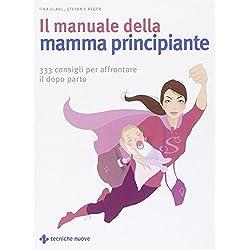 Il manuale della mamma principiante. 333 consigli per affrontare il dopo parto