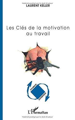 Les Clés de la motivation au travail (Dynamiques d'entreprises) par Laurent Keller
