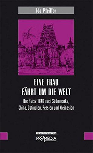 Eine Frau fährt um die Welt: Die Reise 1846 nach Südamerika, China, Ostindien, Persien und Kleinasien (Edition Frauenfahrten)