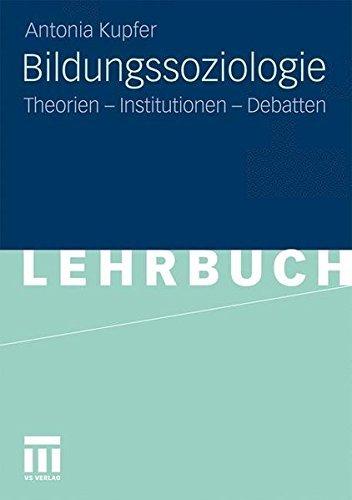 Bildungssoziologie: Theorien - Institutionen - Debatten
