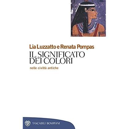 Il Significato Dei Colori: Nelle Civiltà Antiche (Tascabili. Saggi Vol. 221)