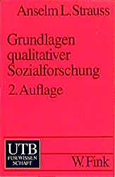 Grundlagen qualitativer Sozialforschung: Datenanalyse und Theoriebildung in der empirischen soziologischen Forschung