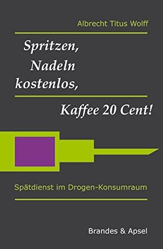 Fach-spritze (Spritzen, Nadeln kostenlos, Kaffee 20 Cent!: Spätdienst im Drogen-Konsumraum (literarisches programm))