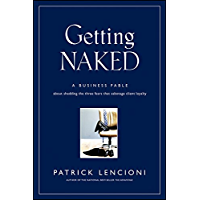 Getting Naked: A Business Fable About Shedding The Three Fears That Sabotage Client Loyalty (J-B Lencioni Series Book 33…