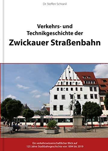 Verkehrs- und Technikgeschichte der Zwickauer Straßenbahn - Ein verkehrswissenschaftlicher Blick auf 125 Jahre Stadtbahngeschichte von 1894 bis 2019