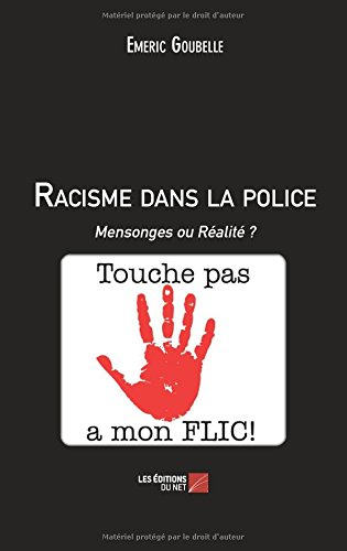 Racisme dans la police: Mensonges ou Réalité ? par Emeric Goubelle