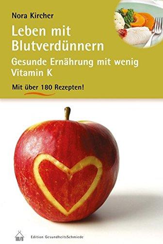Leben mit Blutverdünnern: Gesunde Ernährung mit wenig Vitamin K und über 180 Rezepten (Edition GesundheitsSchmiede)
