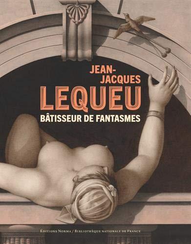 Jean-Jacques Lequeu : Bâtisseur de fantasmes par Collectif