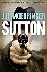 [Sutton] (By: J. R. Moehringer) [published: October, 2012]