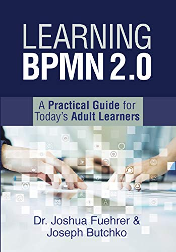 Learning BPMN 2.0: A Practical Guide for Today's Adult Learners (English Edition)