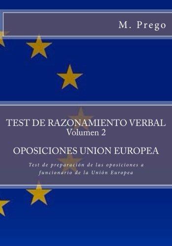 TEST DE RAZONAMIENTO VERBAL Volumen 2.OPOSICIONES UNION EUROPEA: Test de preparación de las oposiciones a funcionario de la Unión Europea: Volume 5 por Mrs. M. Prego