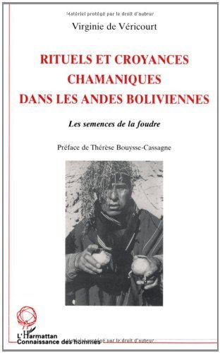 Rituels et croyances chamaniques dans les Andes boliviennes - Les semences de la foudre (Connaissance des hommes) par Virginie de Vericourt