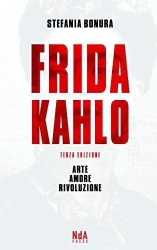 Frida Kahlo. Arte, amore, rivoluzione por Stefania Bonura