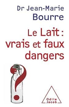Lait : vrais et faux dangers (Le) par [Bourre, Jean-Marie]