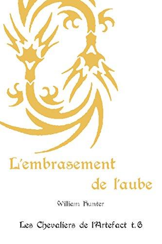 Couverture du livre L'embrasement de l'aube (Les Chevaliers de l'Artefact t. 6)