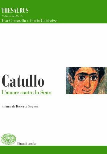 Thesaurus. Catullo. L'amore contro lo stato. Per i Licei e gli Ist. magistrali