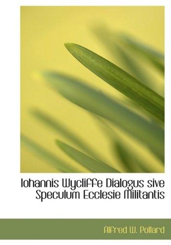 Iohannis Wycliffe Dialogus sive Speculum Ecclesie Militantis (Large Print Edition)