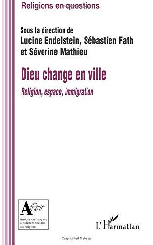 Dieu Change en Ville Religion Espace Immigration par Lucine Endelstein