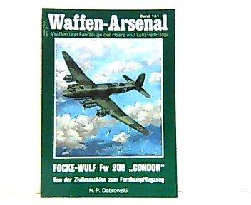 Focke-Wulf Fw 200 Condor. Von der Zivilmaschine zum Fernkampfflugzeug. Waffen-Arsenal. Band 131.