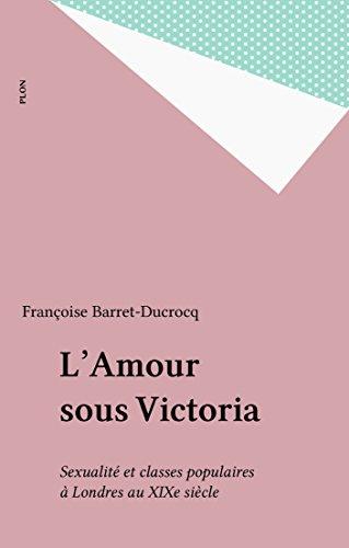 L'Amour sous Victoria: Sexualité et classes p...