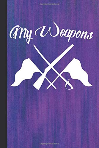 My Weapons: Color Guard Study Notebook Planner,  Lined Journal, Special Writing Workbook or Log Book For The Team por Scott Jay Publishing