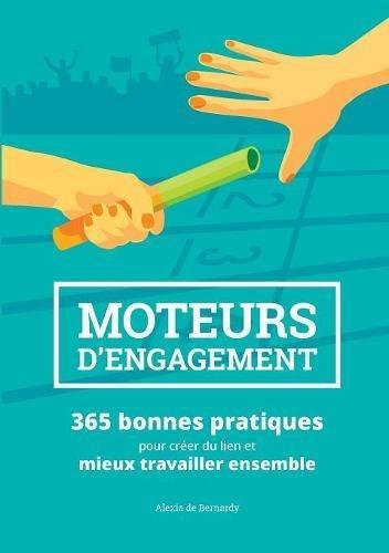 Moteurs d'engagement : 365 bonnes pratiques pour créer du lien et mieux travailler ensemble par Alexia de Bernardy