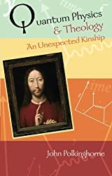 Quantum Physics and Theology: An Unexpected Kinship by John Polkinghorne (2007-01-02)